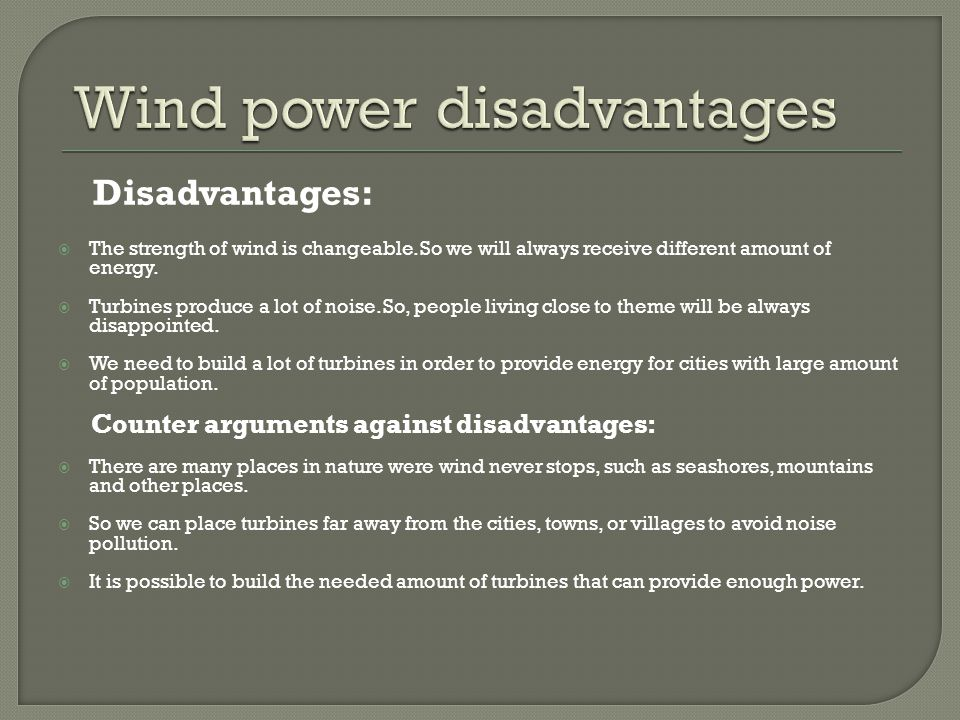 Disadvantages:  The strength of wind is changeable.