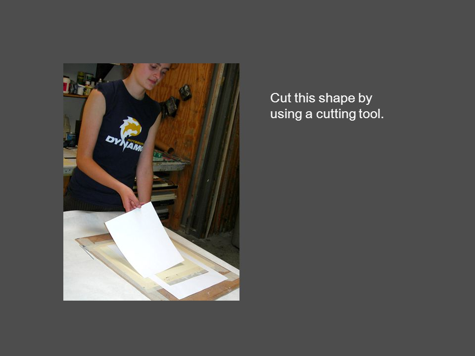 Cut this shape by using a cutting tool.