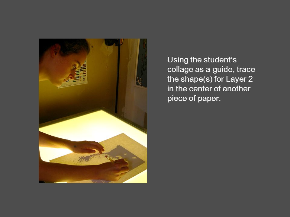 Using the student's collage as a guide, trace the shape(s) for Layer 2 in the center of another piece of paper.