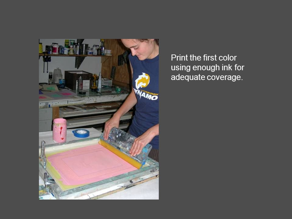 Print the first color using enough ink for adequate coverage.