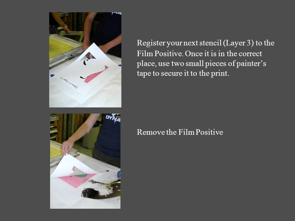 Register your next stencil (Layer 3) to the Film Positive.