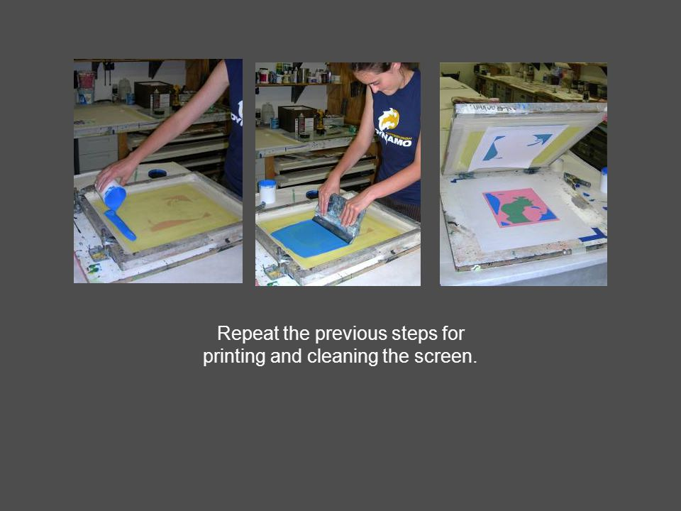Repeat the previous steps for printing and cleaning the screen.