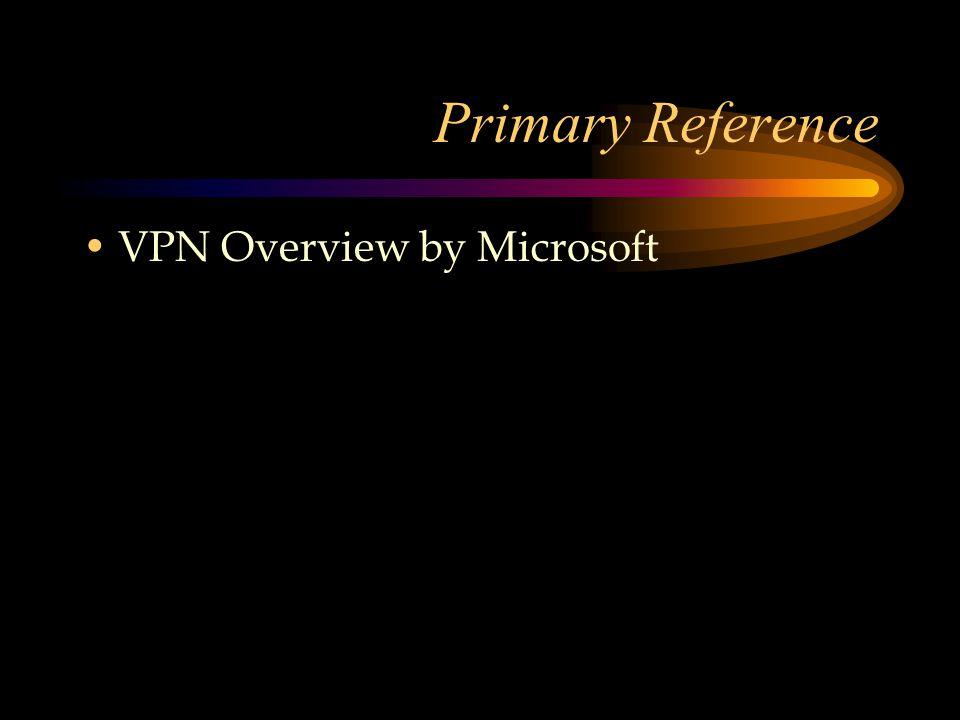 Primary Reference VPN Overview by Microsoft