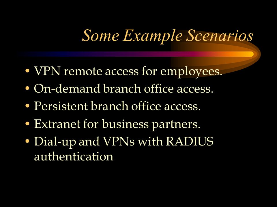 Some Example Scenarios VPN remote access for employees.