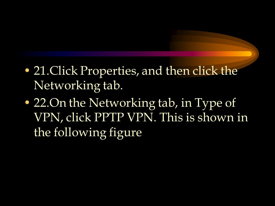 21.Click Properties, and then click the Networking tab.
