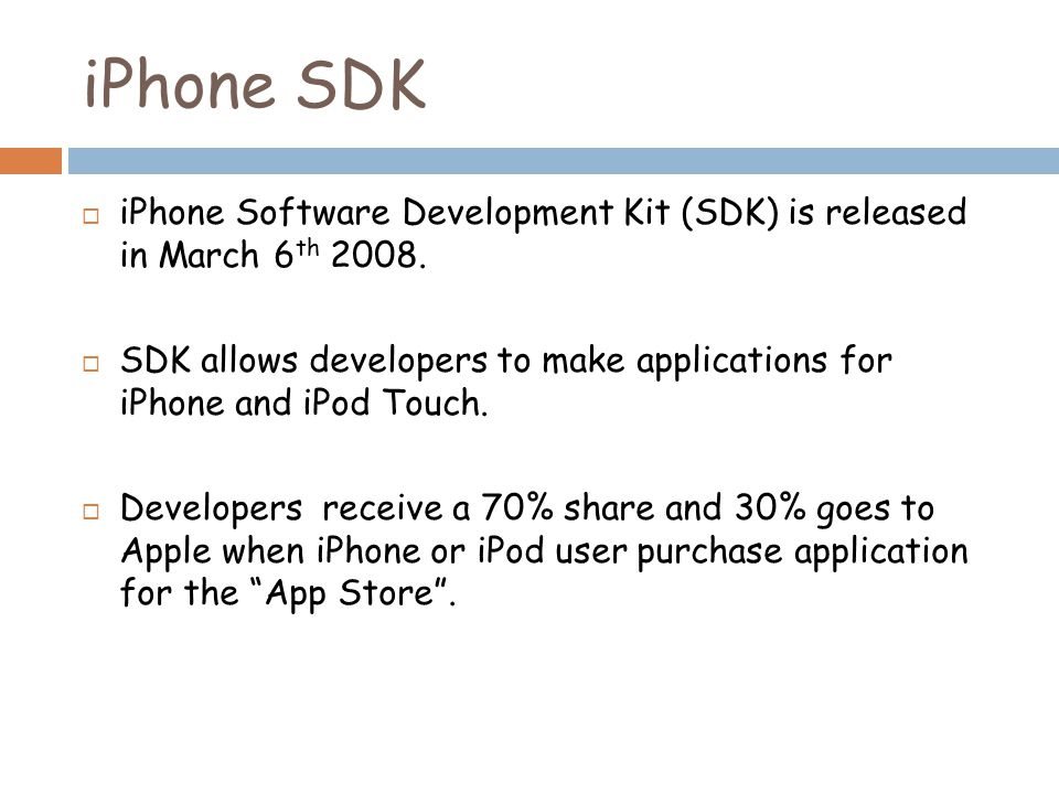 iPhone SDK  iPhone Software Development Kit (SDK) is released in March 6 th 2008.