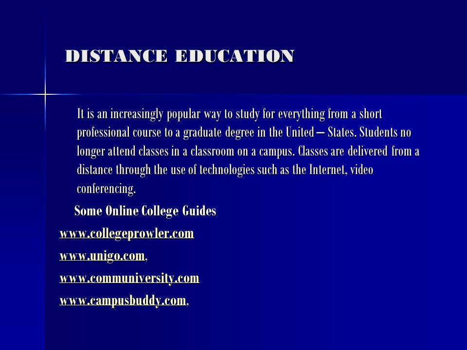 DISTANCE EDUCATION DISTANCE EDUCATION It is an increasingly popular way to study for everything from a short professional course to a graduate degree in the United – States.