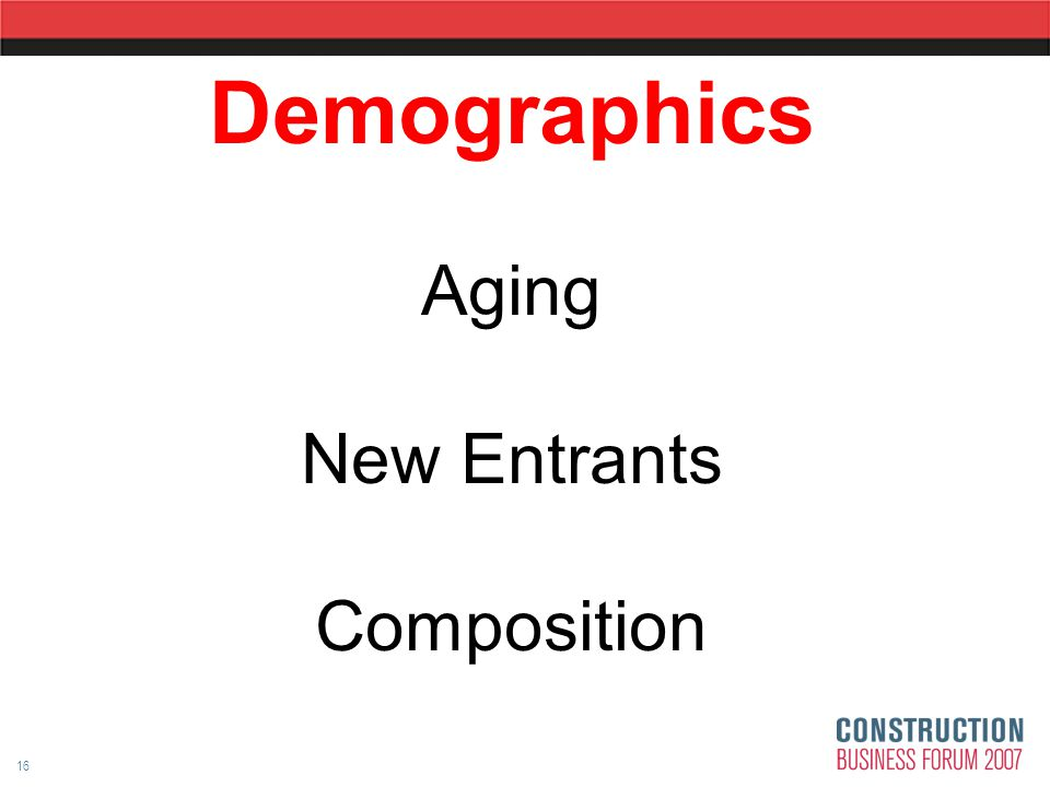 16 Demographics Aging New Entrants Composition