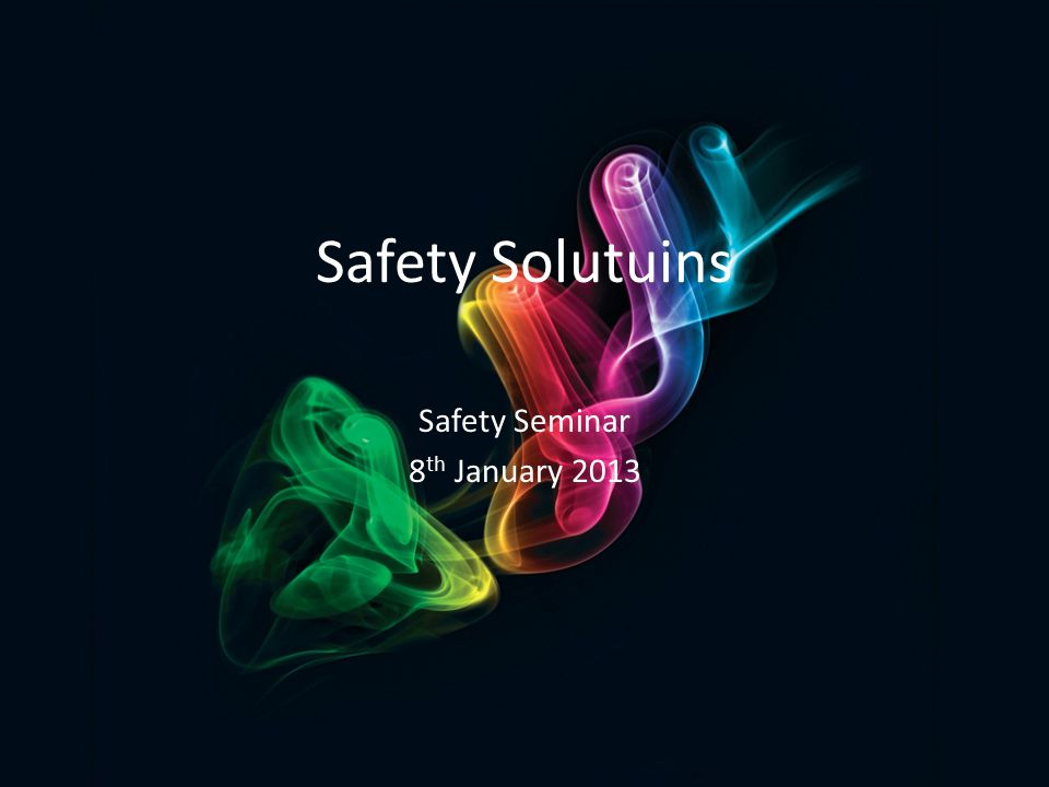 Safety Solutuins Safety Seminar 8 th January 2013