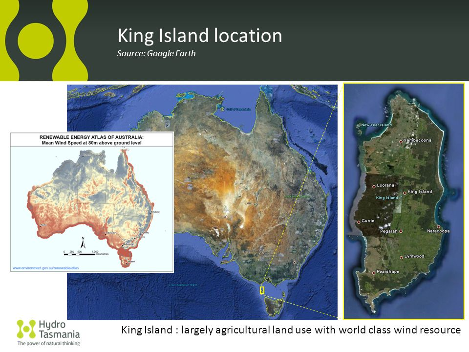 King Island location Source: Google Earth King Island : largely agricultural land use with world class wind resource