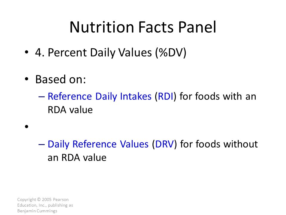 Copyright © 2005 Pearson Education, Inc., publishing as Benjamin Cummings Nutrition Facts Panel 4.