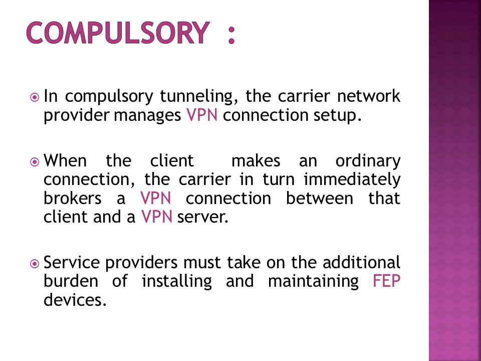  In compulsory tunneling, the carrier network provider manages VPN connection setup.