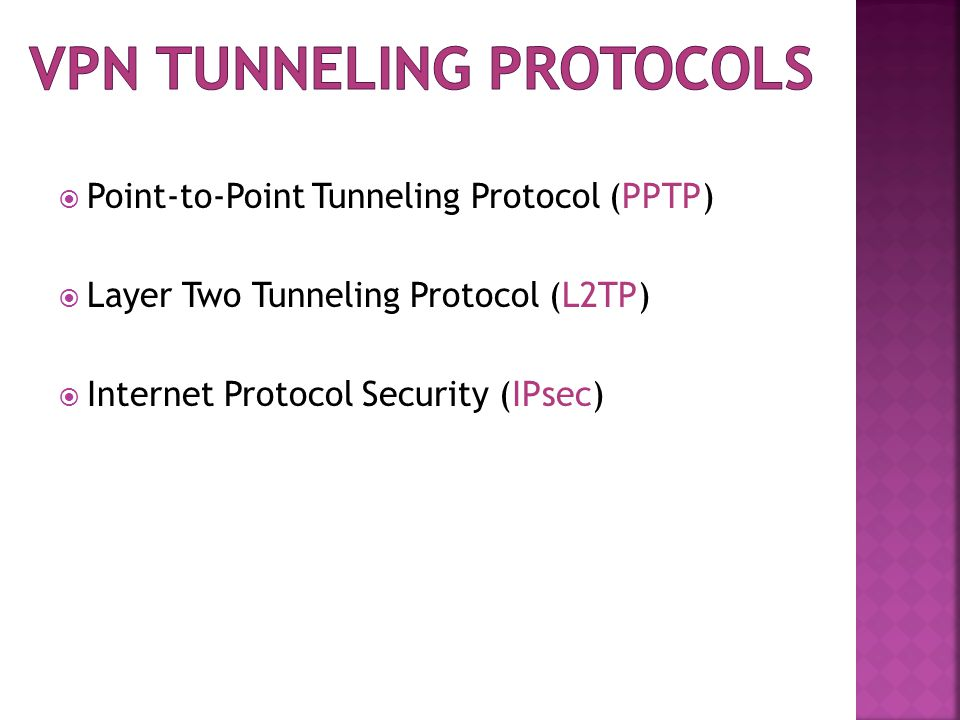  Point-to-Point Tunneling Protocol (PPTP)  Layer Two Tunneling Protocol (L2TP)  Internet Protocol Security (IPsec)