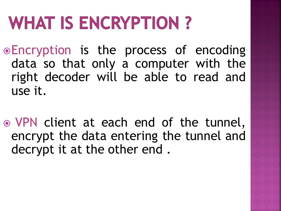  Encryption is the process of encoding data so that only a computer with the right decoder will be able to read and use it.