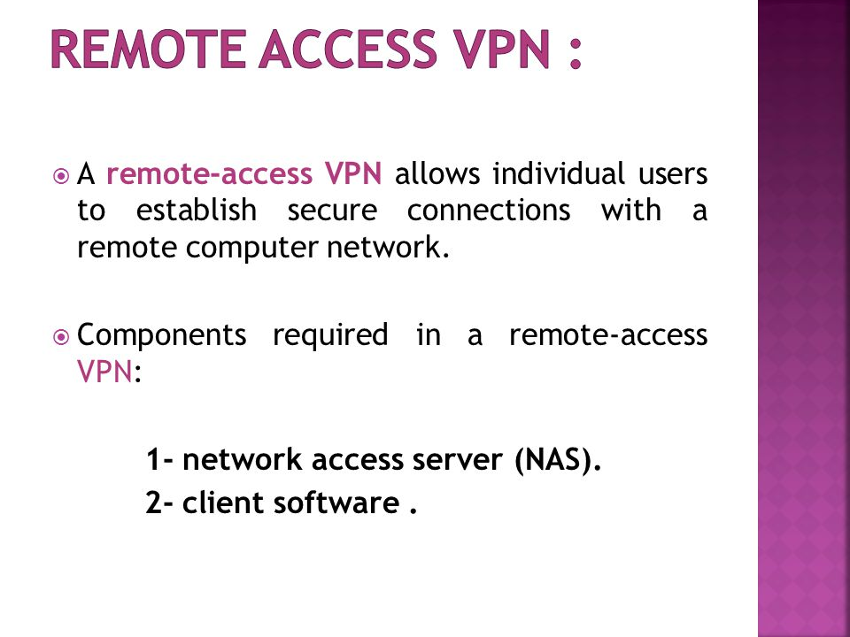  A remote-access VPN allows individual users to establish secure connections with a remote computer network.