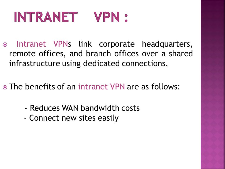  Intranet VPNs link corporate headquarters, remote offices, and branch offices over a shared infrastructure using dedicated connections.