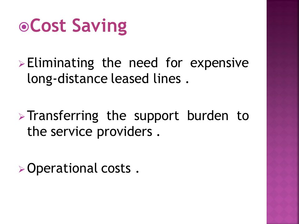 Cost Saving  Eliminating the need for expensive long-distance leased lines.