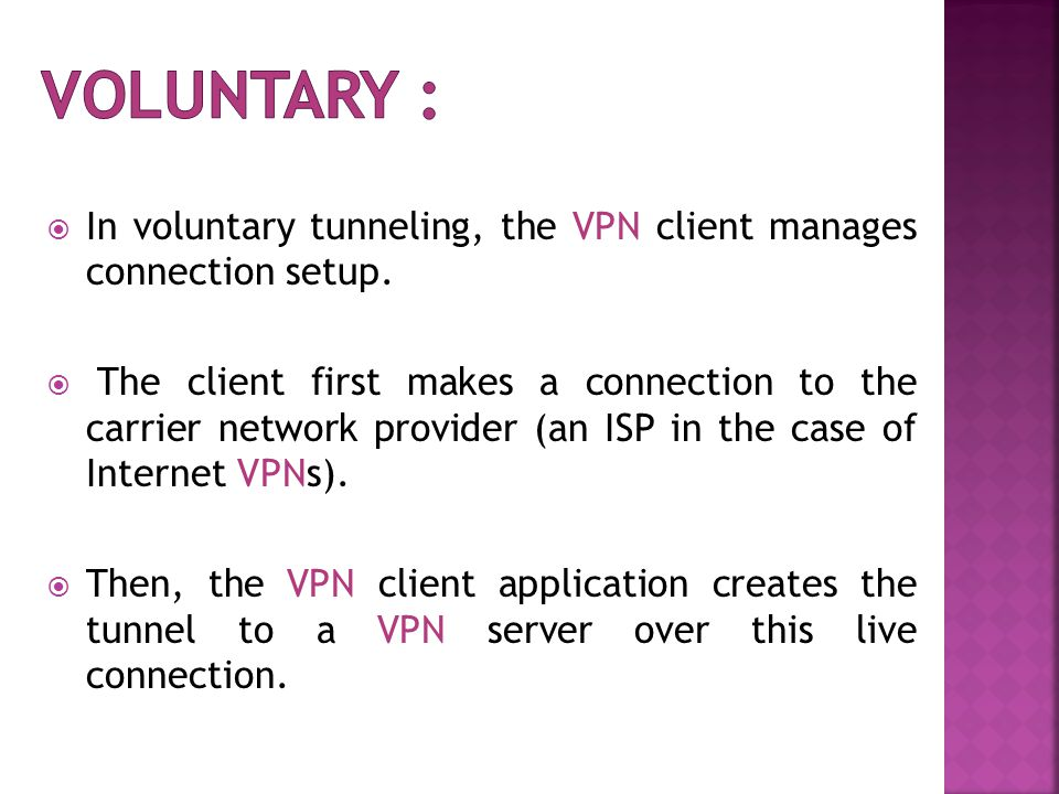  In voluntary tunneling, the VPN client manages connection setup.