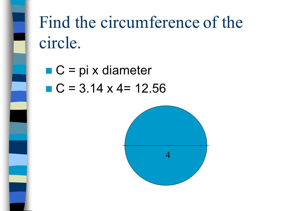 The formula for finding circumference (C) is C = pi x diameter.
