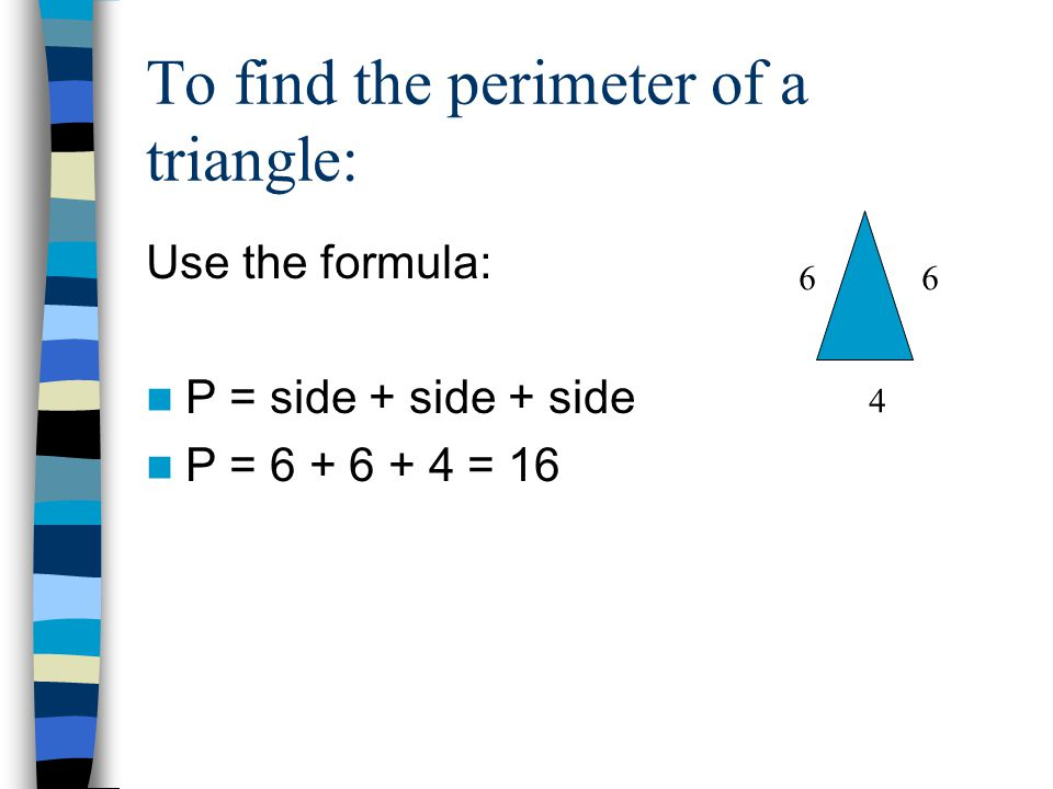 What is a triangle. A triangle has 3 sides.