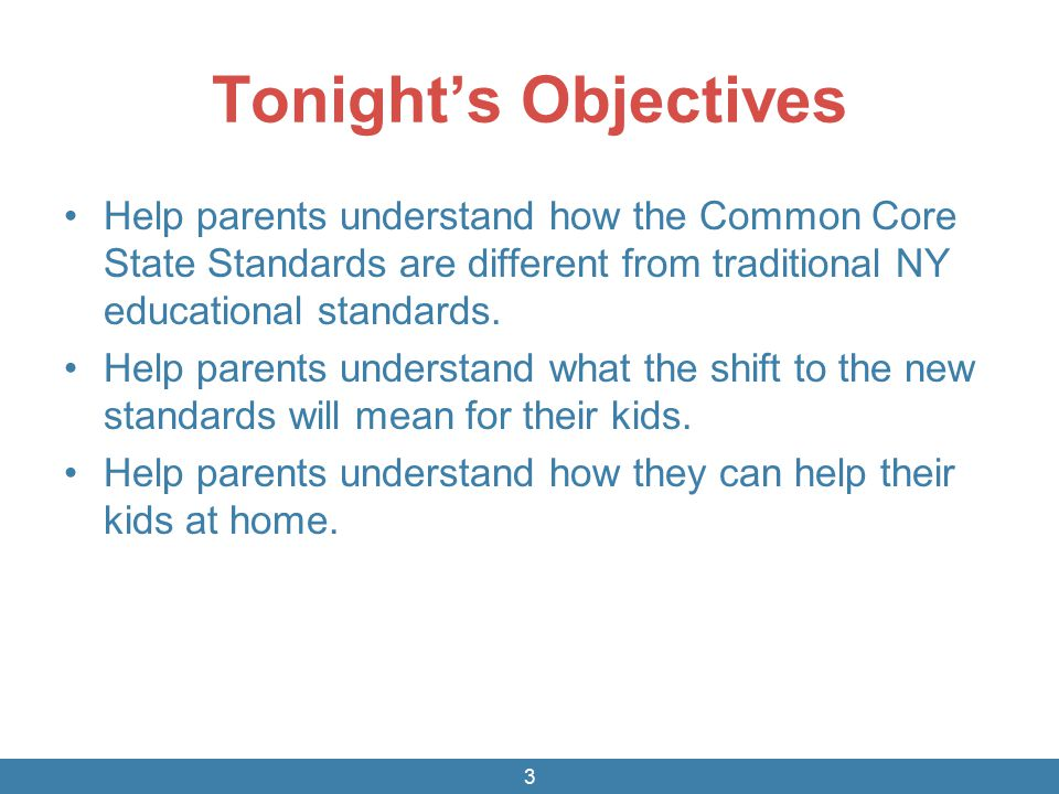 Tonight's Objectives Help parents understand how the Common Core State Standards are different from traditional NY educational standards.
