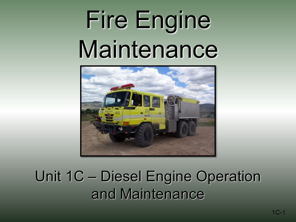 Fire Engine Maintenance Unit 1C – Diesel Engine Operation and Maintenance 1C-1