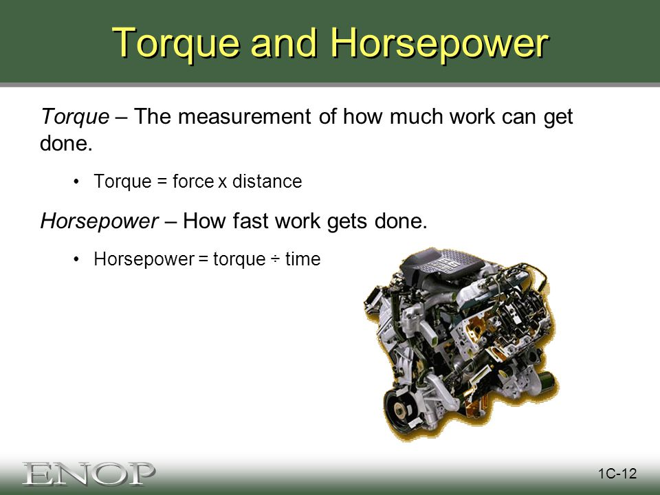 Torque and Horsepower Torque – The measurement of how much work can get done.