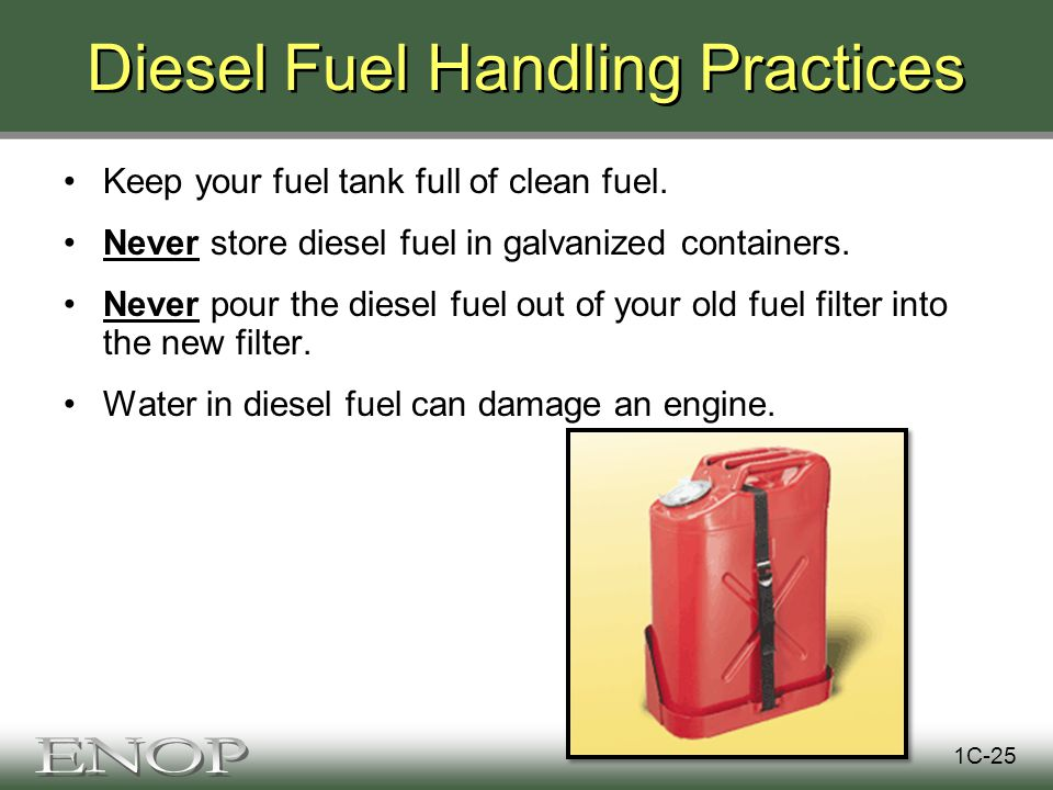 Diesel Fuel Handling Practices Keep your fuel tank full of clean fuel.