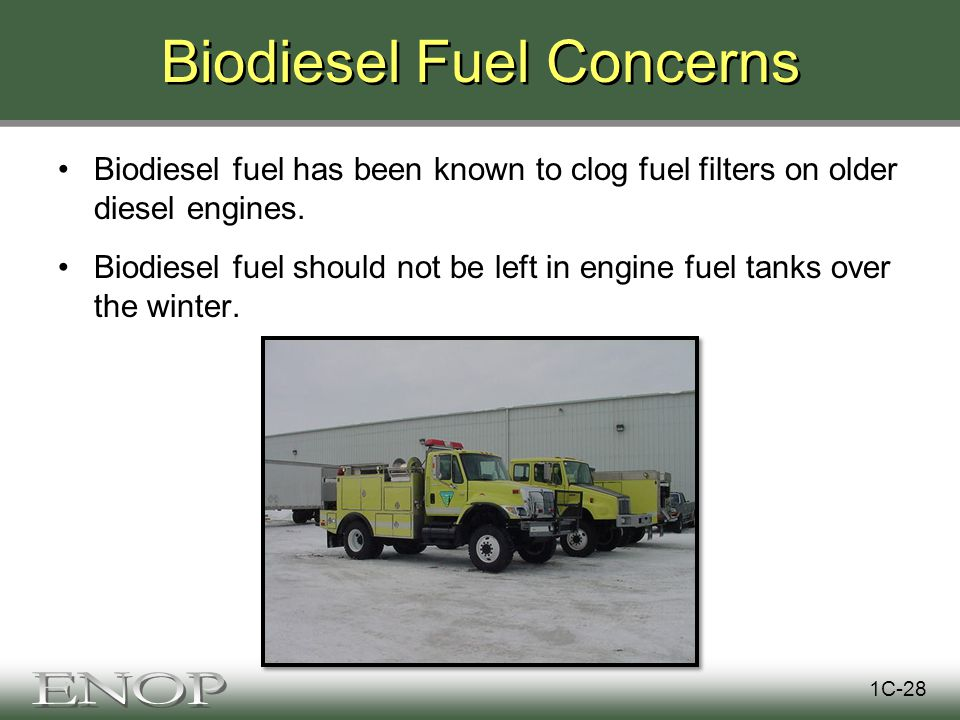 Biodiesel Fuel Concerns Biodiesel fuel has been known to clog fuel filters on older diesel engines.