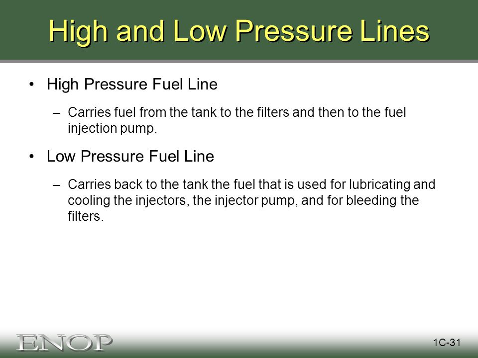 High and Low Pressure Lines High Pressure Fuel Line –Carries fuel from the tank to the filters and then to the fuel injection pump.