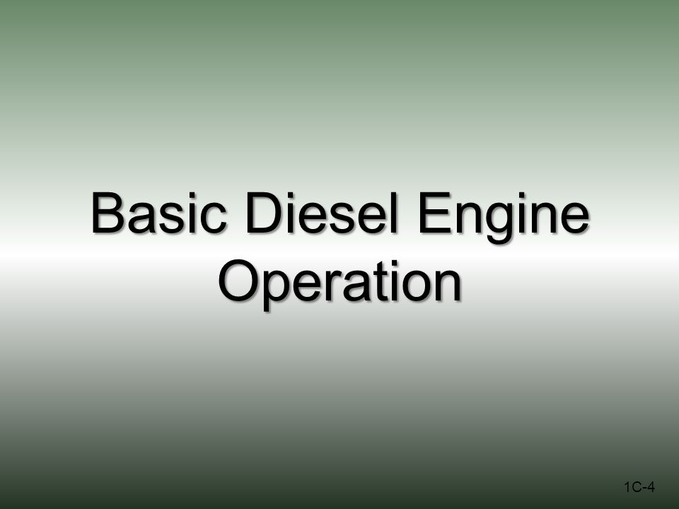Basic Diesel Engine Operation 1C-4