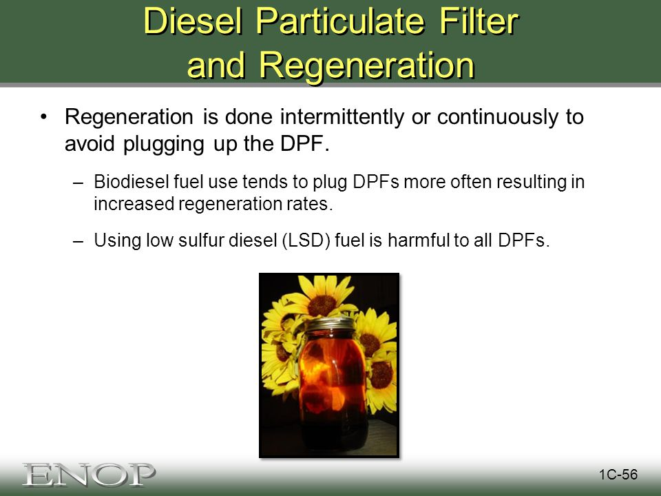 Diesel Particulate Filter and Regeneration Regeneration is done intermittently or continuously to avoid plugging up the DPF.