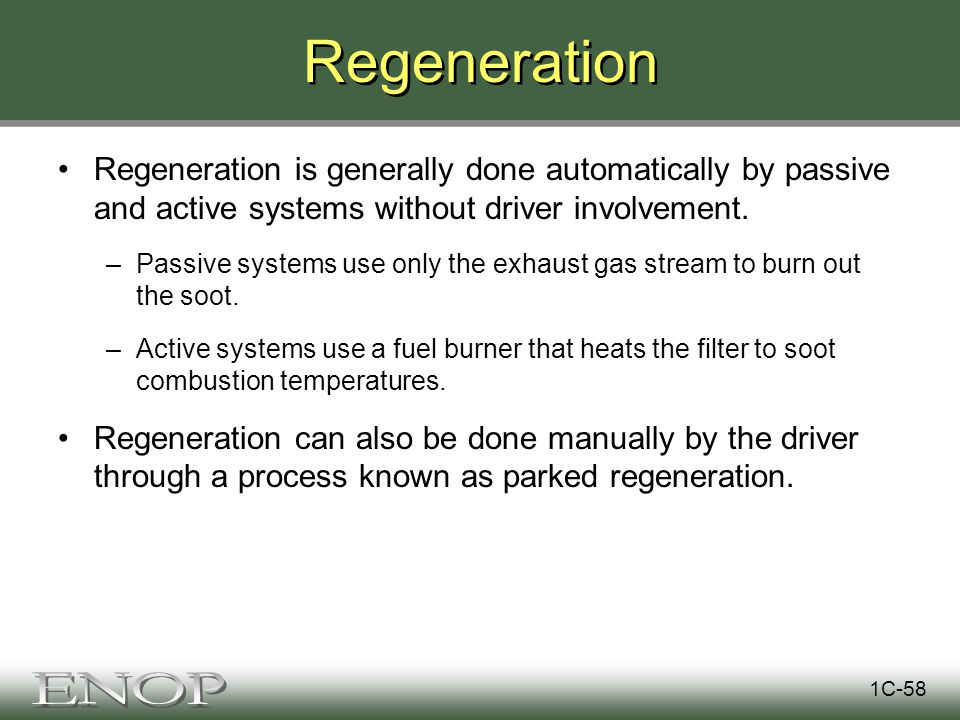 Regeneration Regeneration is generally done automatically by passive and active systems without driver involvement.