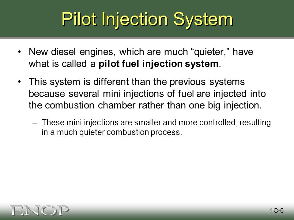 Pilot Injection System New diesel engines, which are much quieter, have what is called a pilot fuel injection system.