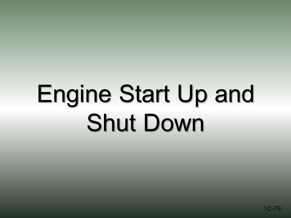 Engine Start Up and Shut Down 1C-79