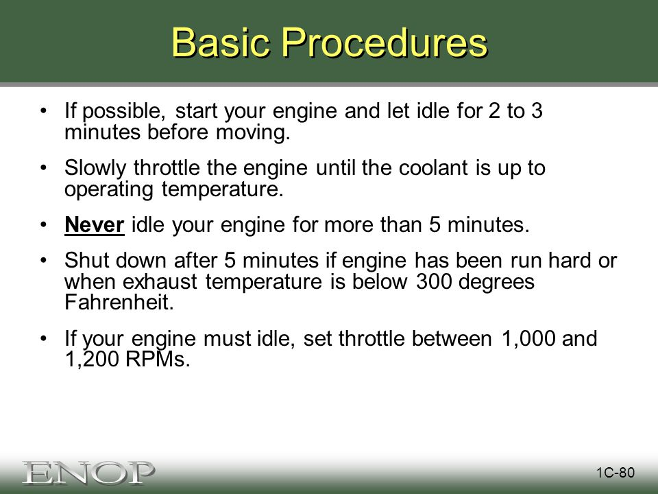 Basic Procedures If possible, start your engine and let idle for 2 to 3 minutes before moving.