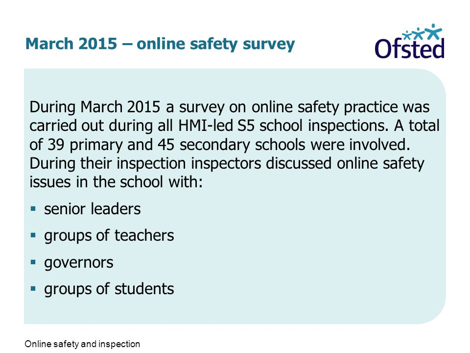 March 2015 – online safety survey During March 2015 a survey on online safety practice was carried out during all HMI-led S5 school inspections.