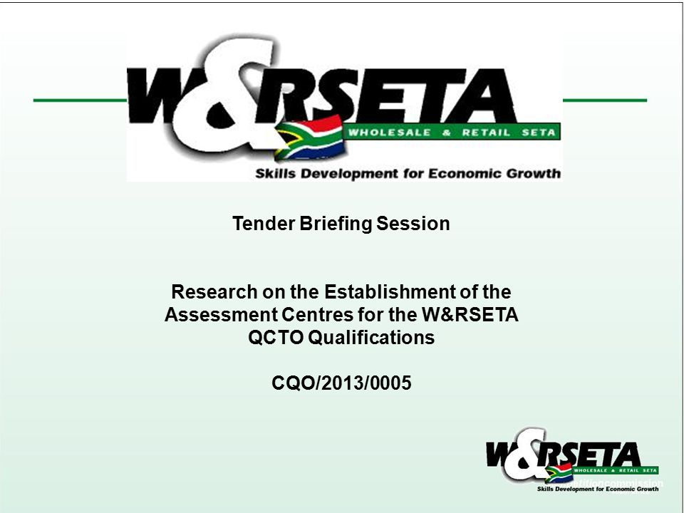 Tender Briefing Session Research on the Establishment of the Assessment Centres for the W&RSETA QCTO Qualifications CQO/2013/0005