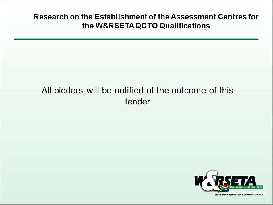 All bidders will be notified of the outcome of this tender Research on the Establishment of the Assessment Centres for the W&RSETA QCTO Qualifications