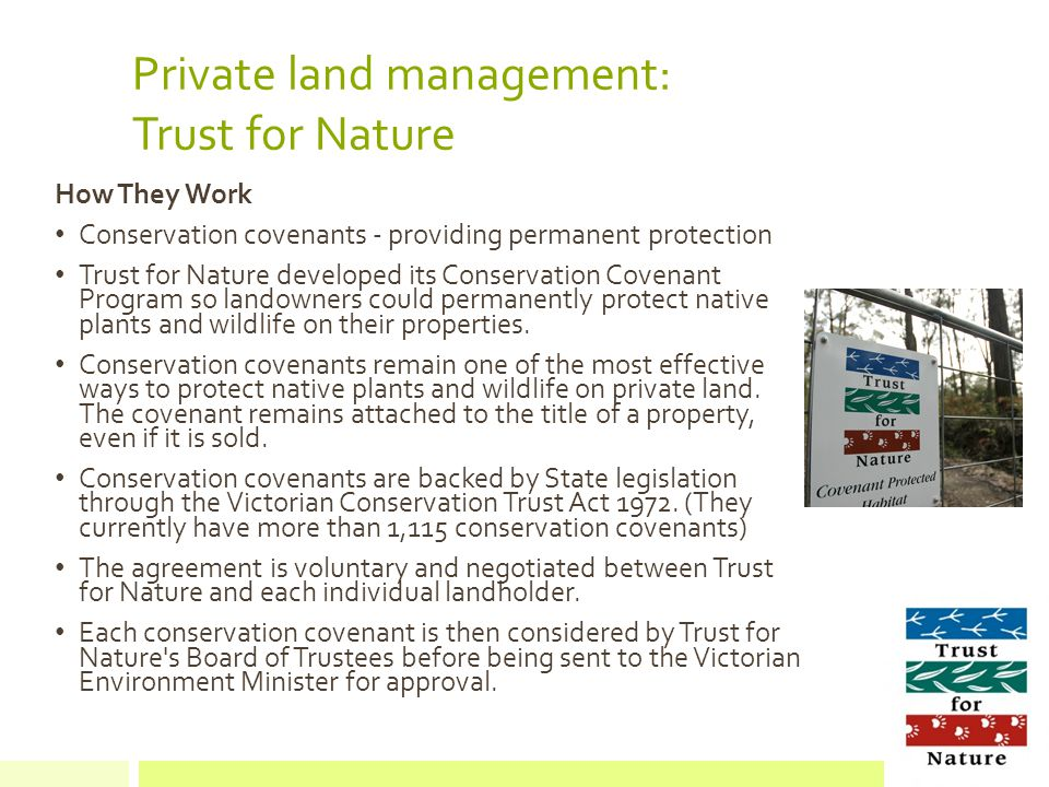 Private land management: Trust for Nature How They Work Conservation covenants - providing permanent protection Trust for Nature developed its Conservation Covenant Program so landowners could permanently protect native plants and wildlife on their properties.