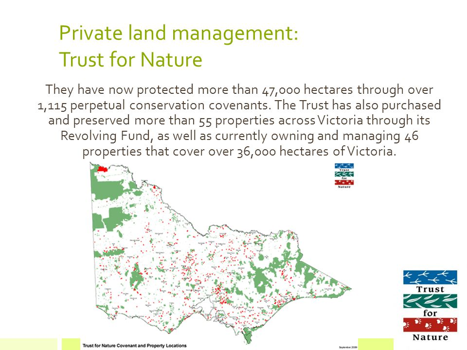 Private land management: Trust for Nature They have now protected more than 47,000 hectares through over 1,115 perpetual conservation covenants.