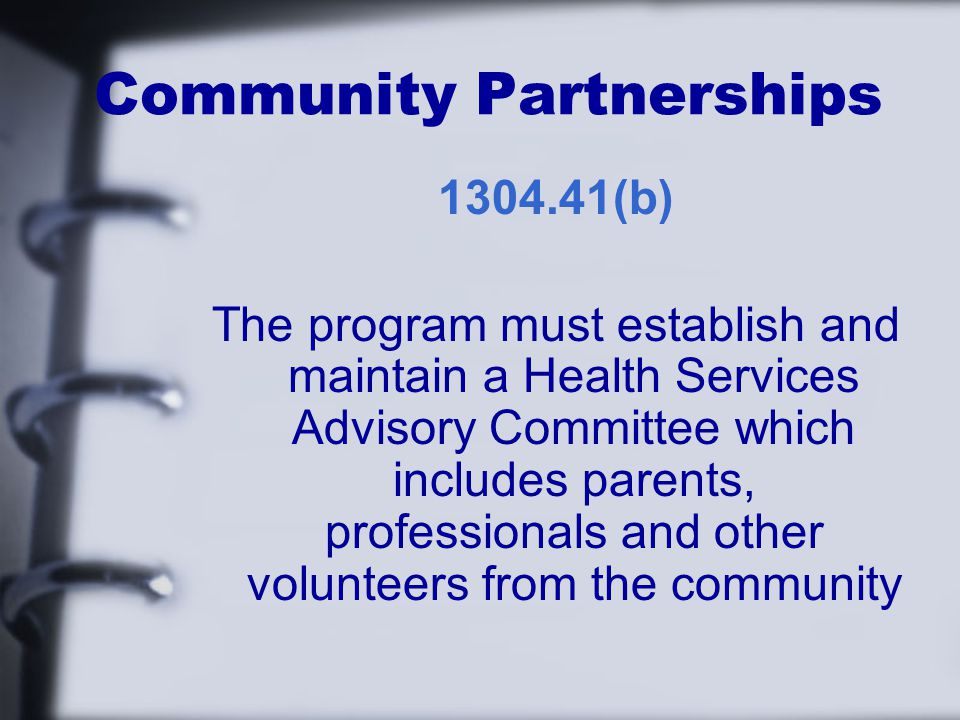 Community Partnerships (b) The program must establish and maintain a Health Services Advisory Committee which includes parents, professionals and other volunteers from the community