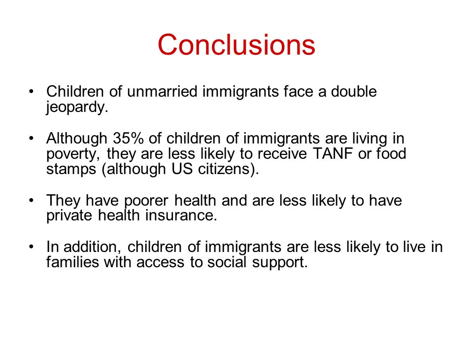 Conclusions Children of unmarried immigrants face a double jeopardy.