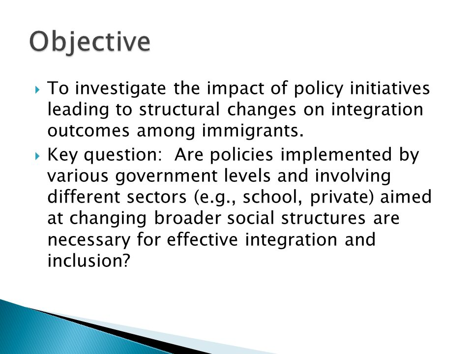  To investigate the impact of policy initiatives leading to structural changes on integration outcomes among immigrants.