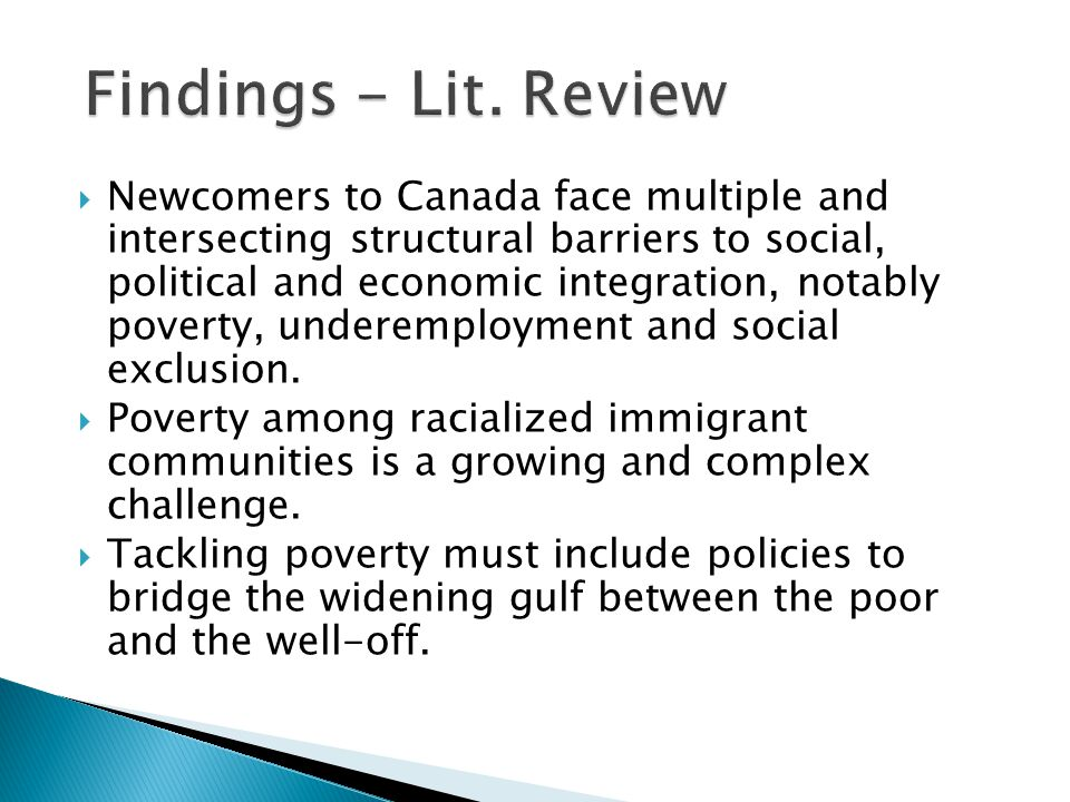  Newcomers to Canada face multiple and intersecting structural barriers to social, political and economic integration, notably poverty, underemployment and social exclusion.