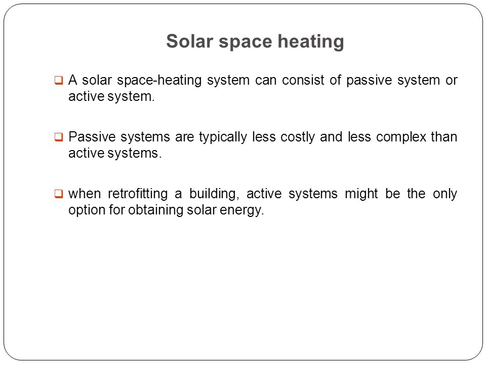 Solar space heating  A solar space-heating system can consist of passive system or active system.