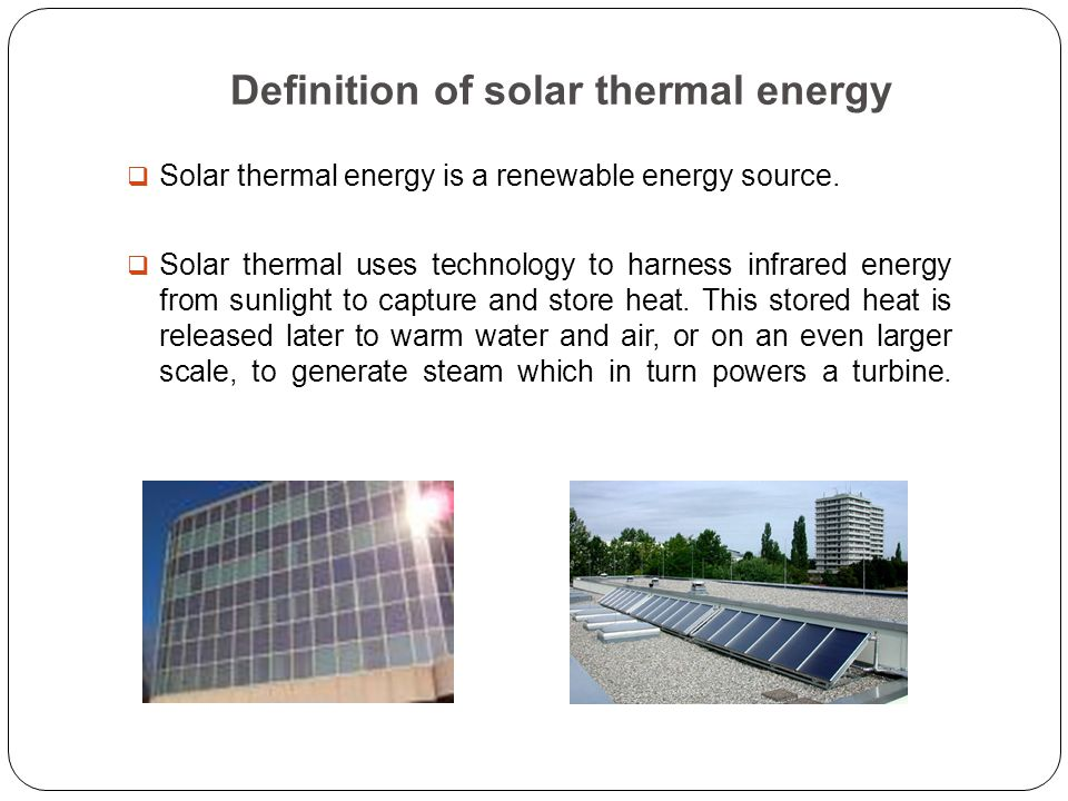 Definition of solar thermal energy  Solar thermal energy is a renewable energy source.