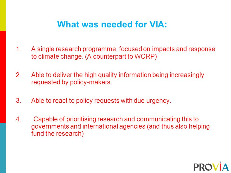 What was needed for VIA: 1.A single research programme, focused on impacts and response to climate change.