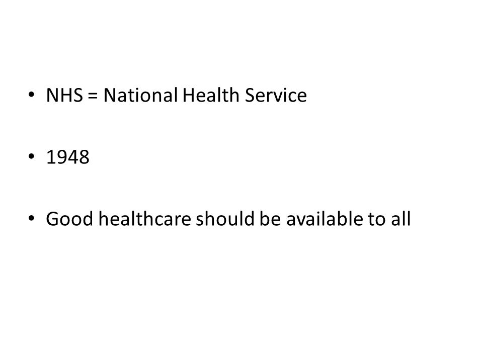 NHS = National Health Service 1948 Good healthcare should be available to all