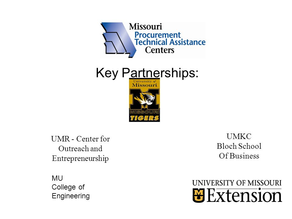 Key Partnerships: UMKC Bloch School Of Business UMR - Center for Outreach and Entrepreneurship MU College of Engineering